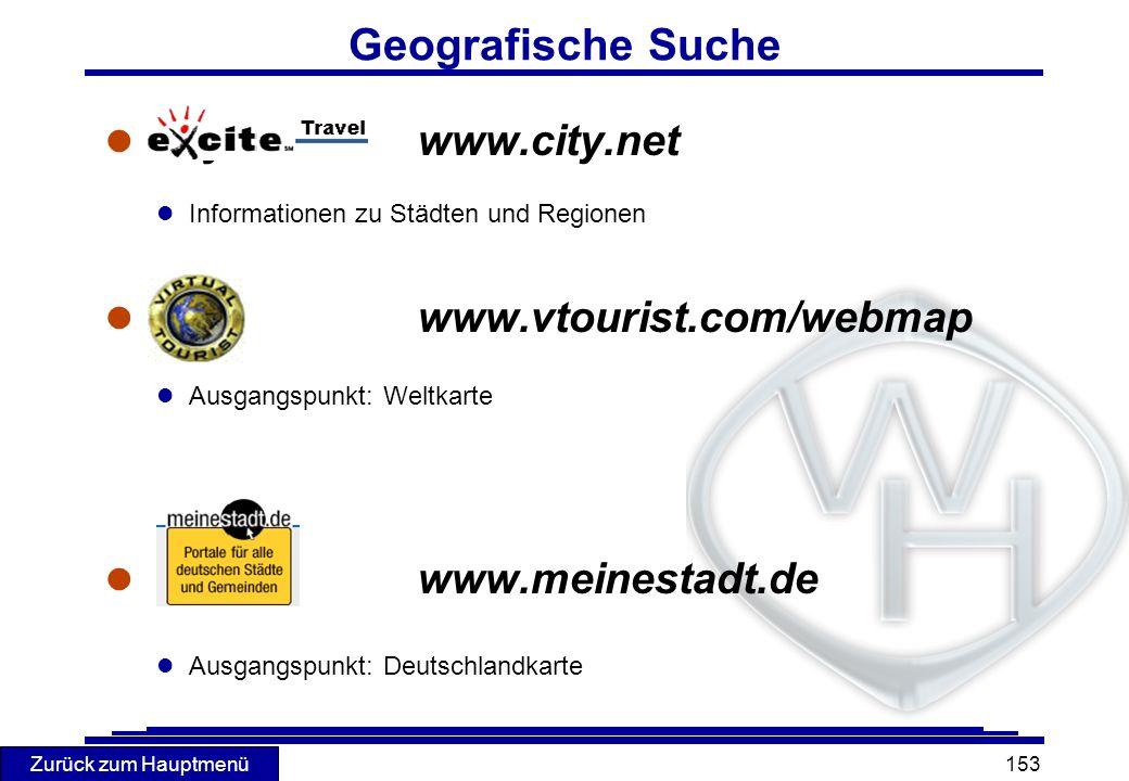 Zurück zum Hauptmenü 153 Geografische Suche l City.Netwww.city.net l Informationen zu Städten und Regionen l www.vtourist.com/webmap l Ausgangspunkt: