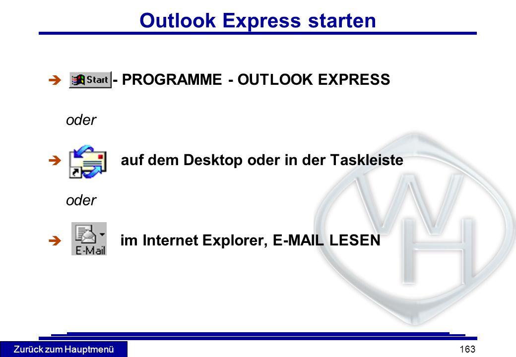 Zurück zum Hauptmenü 163 Outlook Express starten è - PROGRAMME - OUTLOOK EXPRESS oder è auf dem Desktop oder in der Taskleiste oder è im Internet Expl