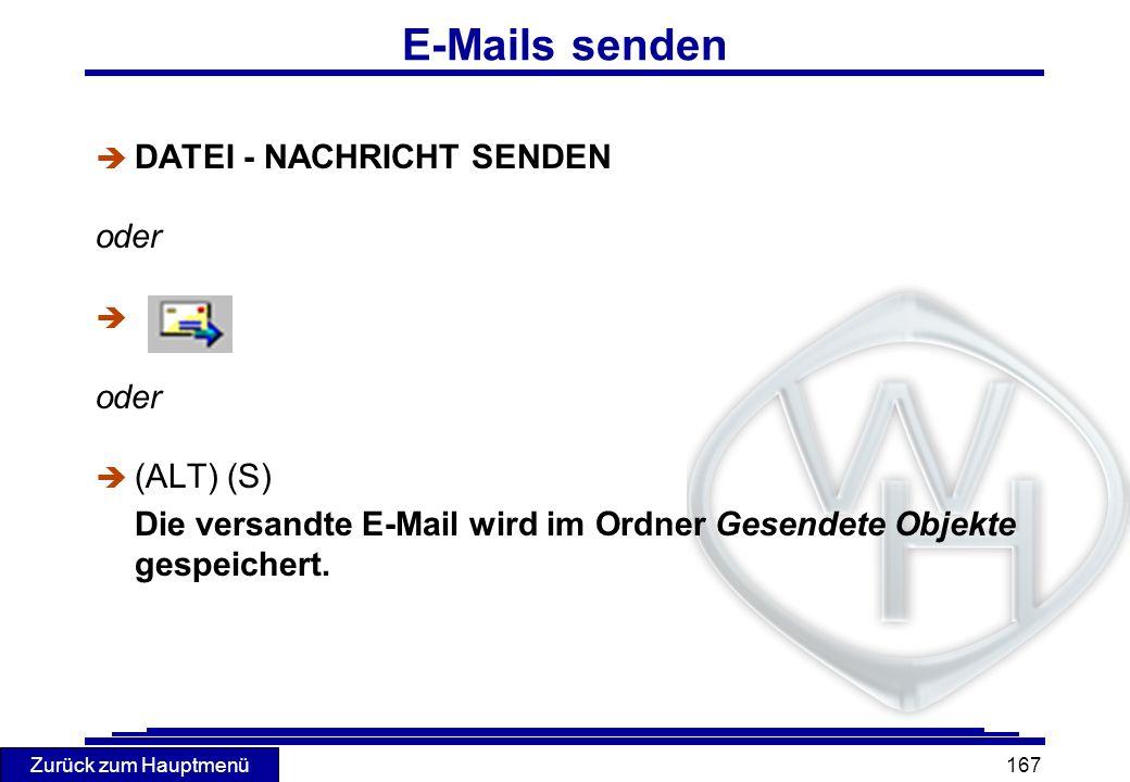Zurück zum Hauptmenü 167 E-Mails senden è DATEI - NACHRICHT SENDEN oder è oder (ALT) (S) Die versandte E-Mail wird im Ordner Gesendete Objekte gespeic