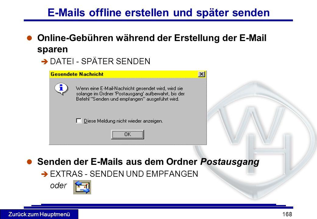 Zurück zum Hauptmenü 168 E-Mails offline erstellen und später senden l Online-Gebühren während der Erstellung der E-Mail sparen è DATEI - SPÄTER SENDE
