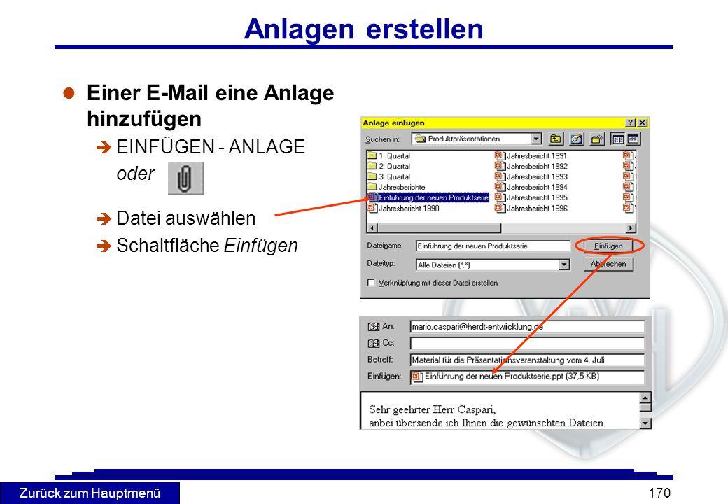 Zurück zum Hauptmenü 170 Anlagen erstellen l Einer E-Mail eine Anlage hinzufügen è EINFÜGEN - ANLAGE oder è Datei auswählen è Schaltfläche Einfügen