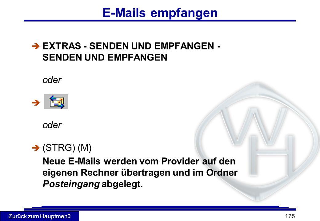 Zurück zum Hauptmenü 175 E-Mails empfangen è EXTRAS - SENDEN UND EMPFANGEN - SENDEN UND EMPFANGEN oder è oder (STRG) (M) Neue E-Mails werden vom Provi