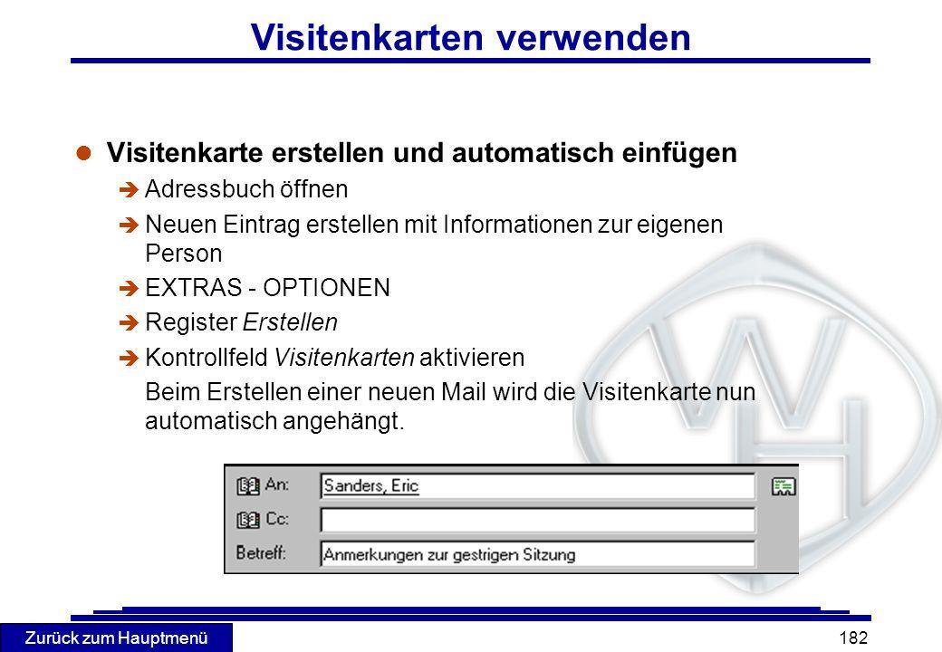 Zurück zum Hauptmenü 182 Visitenkarten verwenden l Visitenkarte erstellen und automatisch einfügen è Adressbuch öffnen è Neuen Eintrag erstellen mit I