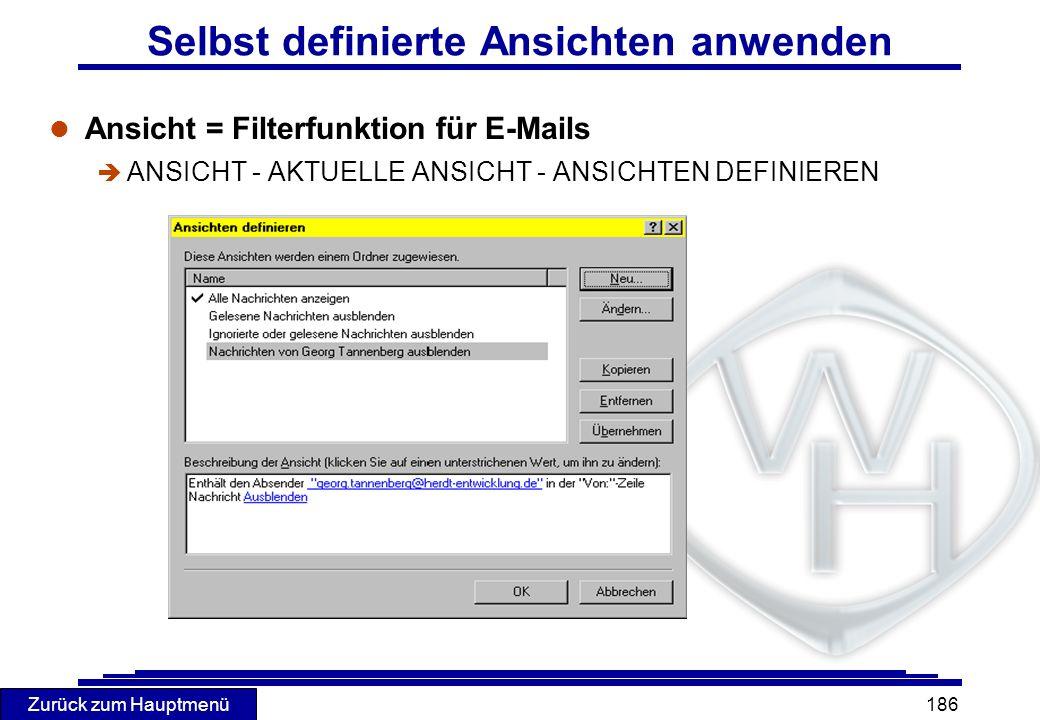 Zurück zum Hauptmenü 186 Selbst definierte Ansichten anwenden l Ansicht = Filterfunktion für E-Mails è ANSICHT - AKTUELLE ANSICHT - ANSICHTEN DEFINIER