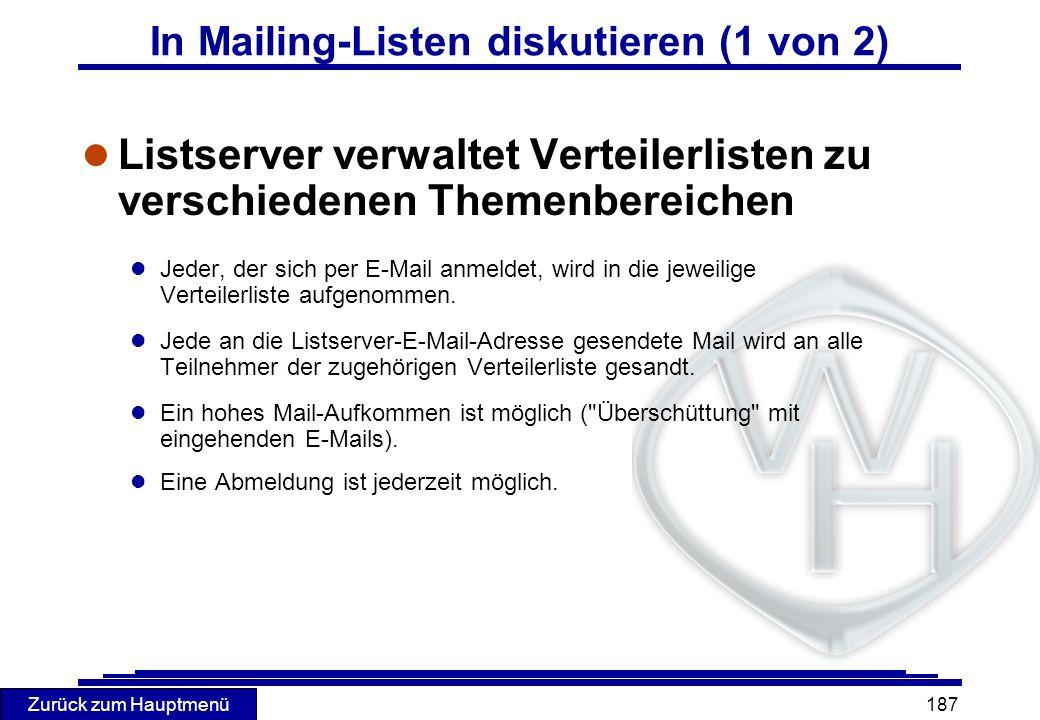 Zurück zum Hauptmenü 187 In Mailing-Listen diskutieren (1 von 2) l Listserver verwaltet Verteilerlisten zu verschiedenen Themenbereichen l Jeder, der