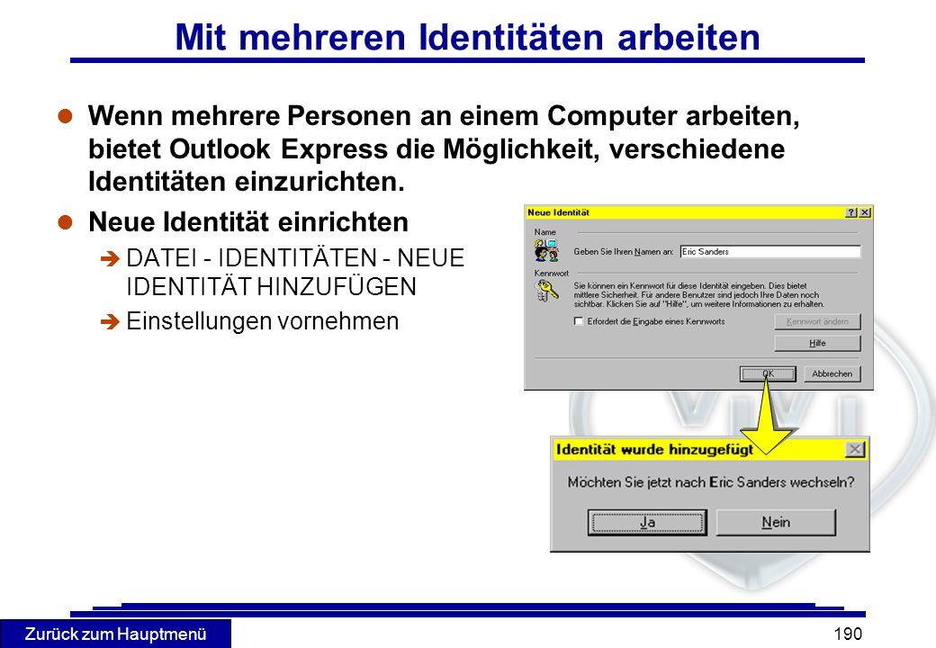 Zurück zum Hauptmenü 190 Mit mehreren Identitäten arbeiten l Wenn mehrere Personen an einem Computer arbeiten, bietet Outlook Express die Möglichkeit,