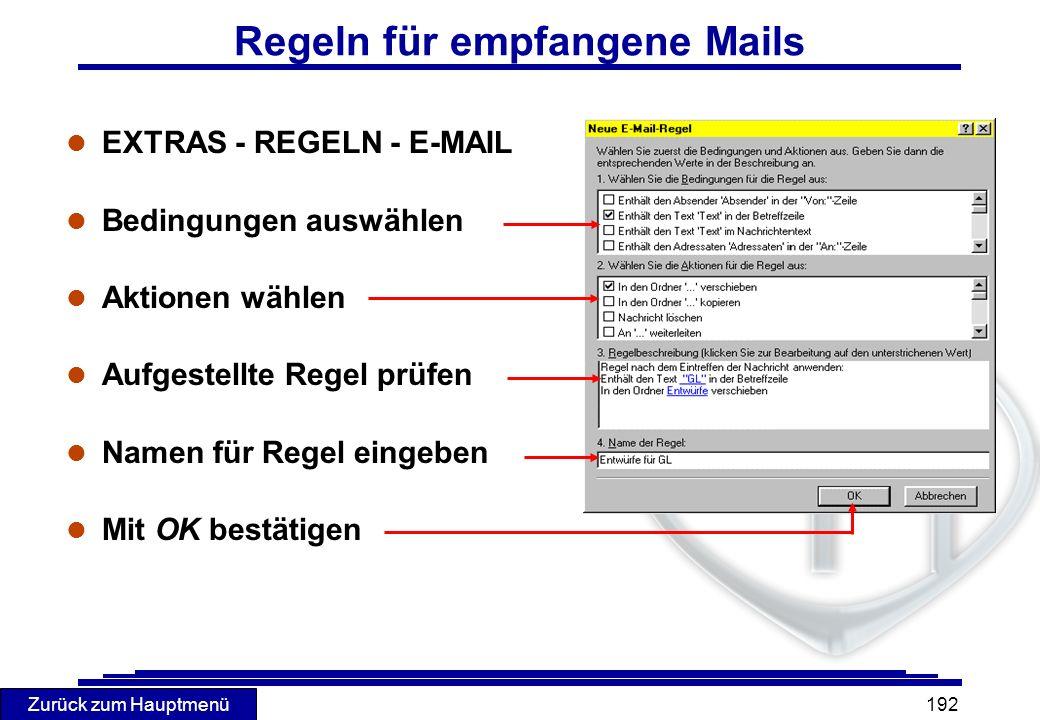 Zurück zum Hauptmenü 192 Regeln für empfangene Mails l EXTRAS - REGELN - E-MAIL l Bedingungen auswählen l Aktionen wählen l Aufgestellte Regel prüfen