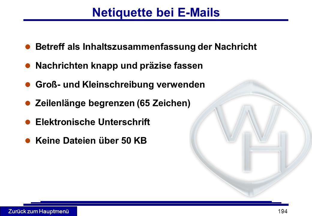 Zurück zum Hauptmenü 194 Netiquette bei E-Mails l Betreff als Inhaltszusammenfassung der Nachricht l Nachrichten knapp und präzise fassen l Groß- und
