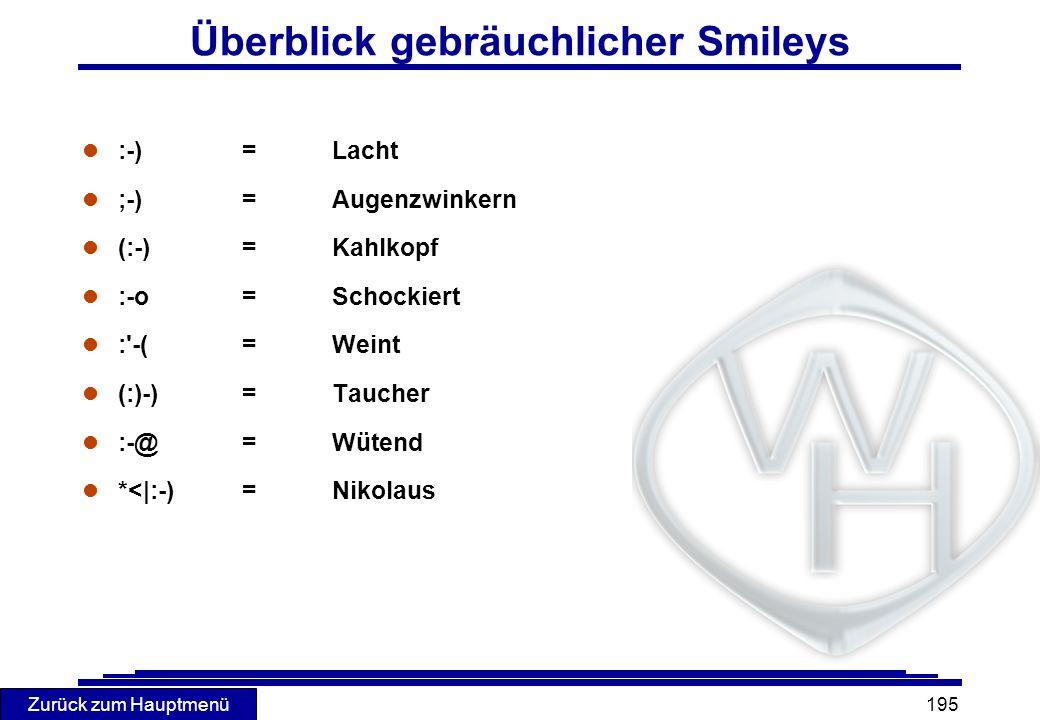 Zurück zum Hauptmenü 195 Überblick gebräuchlicher Smileys l :-)=Lacht l ;-)=Augenzwinkern l (:-)=Kahlkopf l :-o=Schockiert l :'-(=Weint l (:)-)=Tauche