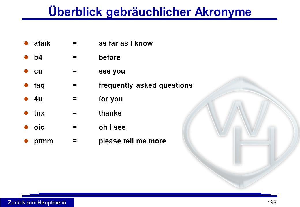 Zurück zum Hauptmenü 196 Überblick gebräuchlicher Akronyme l afaik=as far as I know l b4=before l cu=see you l faq=frequently asked questions l 4u=for