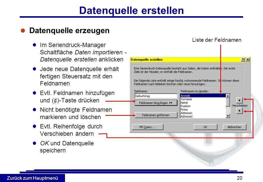 Zurück zum Hauptmenü 20 Datenquelle erstellen l Datenquelle erzeugen l Im Seriendruck-Manager Schaltfläche Daten importieren - Datenquelle erstellen a
