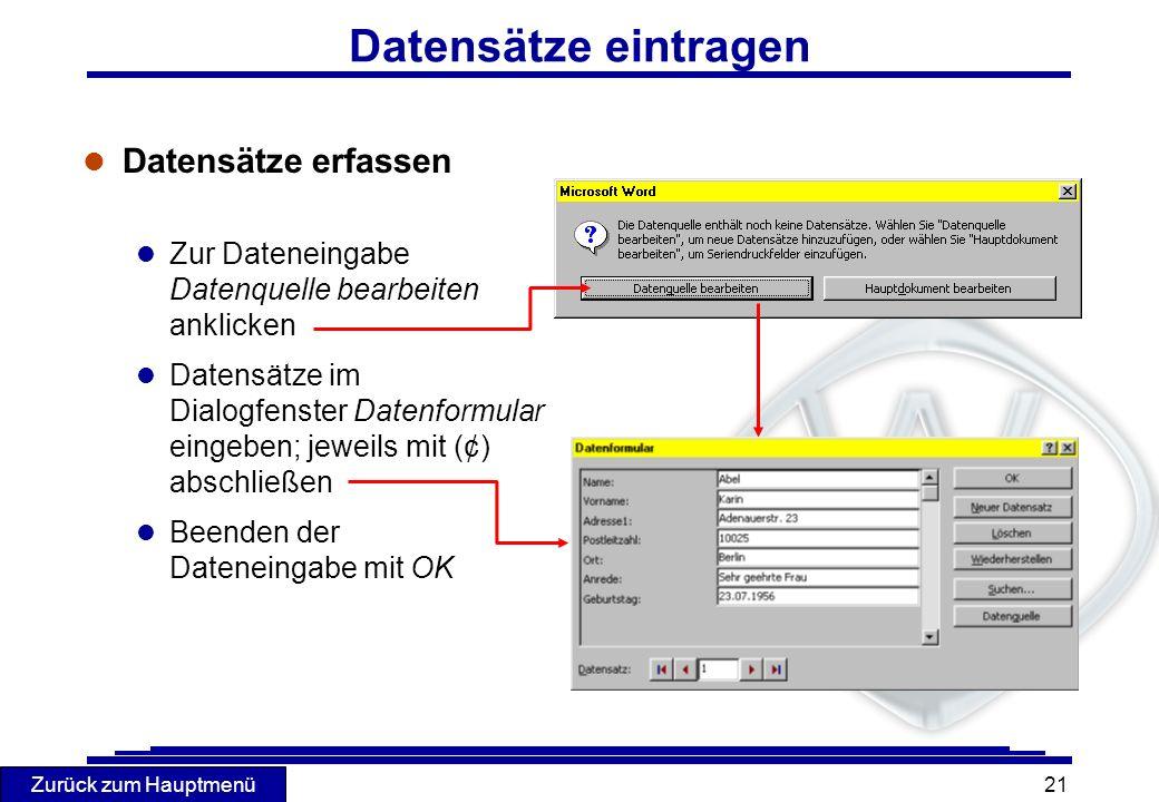 Zurück zum Hauptmenü 21 Datensätze eintragen l Datensätze erfassen l Zur Dateneingabe Datenquelle bearbeiten anklicken Datensätze im Dialogfenster Dat