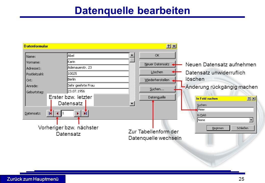Zurück zum Hauptmenü 25 Datenquelle bearbeiten Neuen Datensatz aufnehmen Zur Tabellenform der Datenquelle wechseln Datensatz unwiderruflich löschen Än