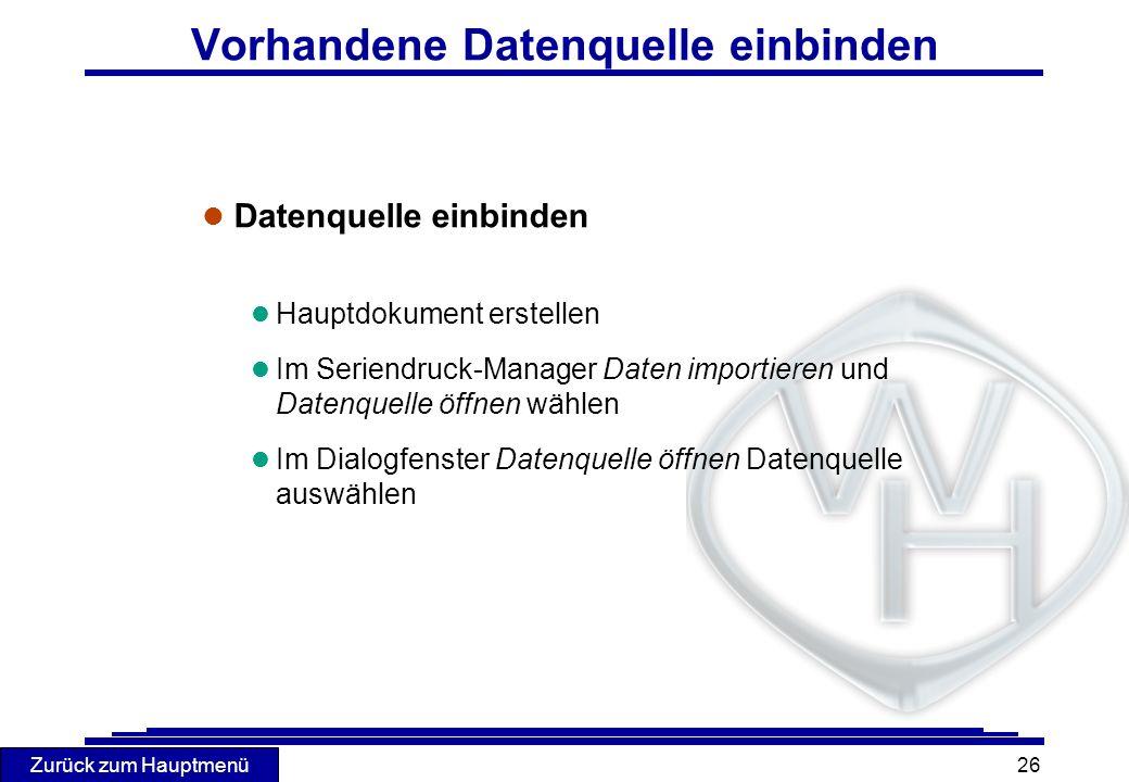Zurück zum Hauptmenü 26 Vorhandene Datenquelle einbinden l Datenquelle einbinden l Hauptdokument erstellen l Im Seriendruck-Manager Daten importieren