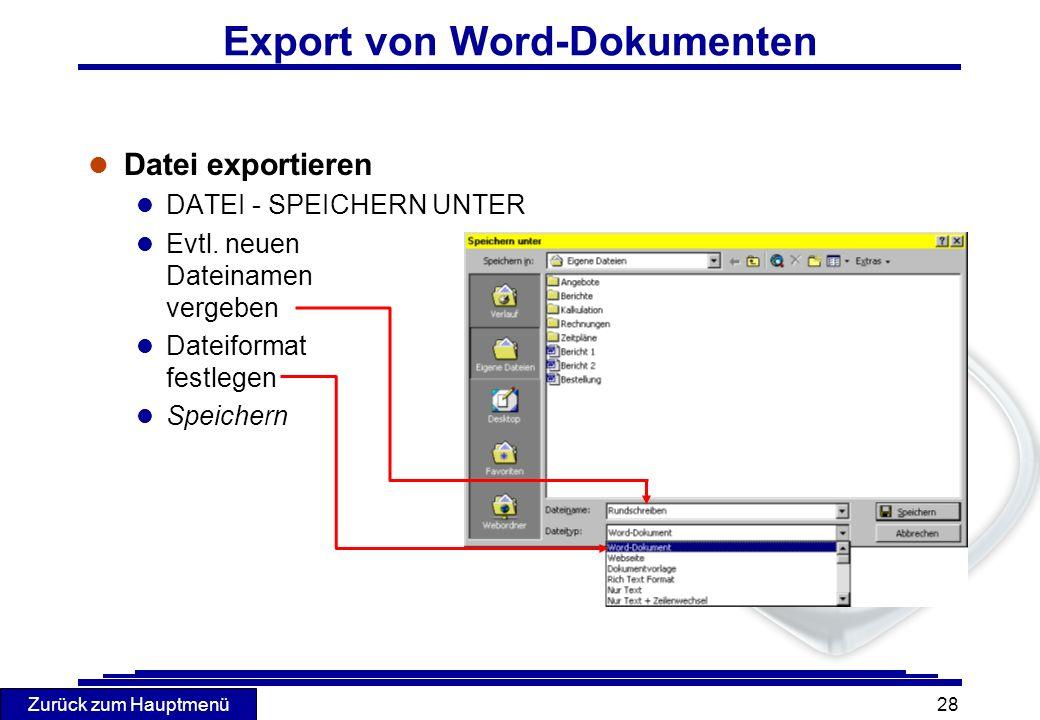 Zurück zum Hauptmenü 28 Export von Word-Dokumenten l Datei exportieren l DATEI - SPEICHERN UNTER l Evtl. neuen Dateinamen vergeben l Dateiformat festl