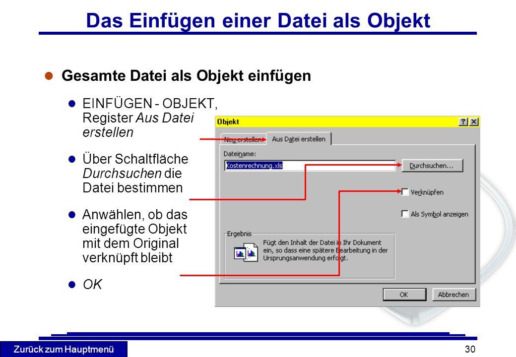 Zurück zum Hauptmenü 30 Das Einfügen einer Datei als Objekt l Gesamte Datei als Objekt einfügen l EINFÜGEN - OBJEKT, Register Aus Datei erstellen l Üb