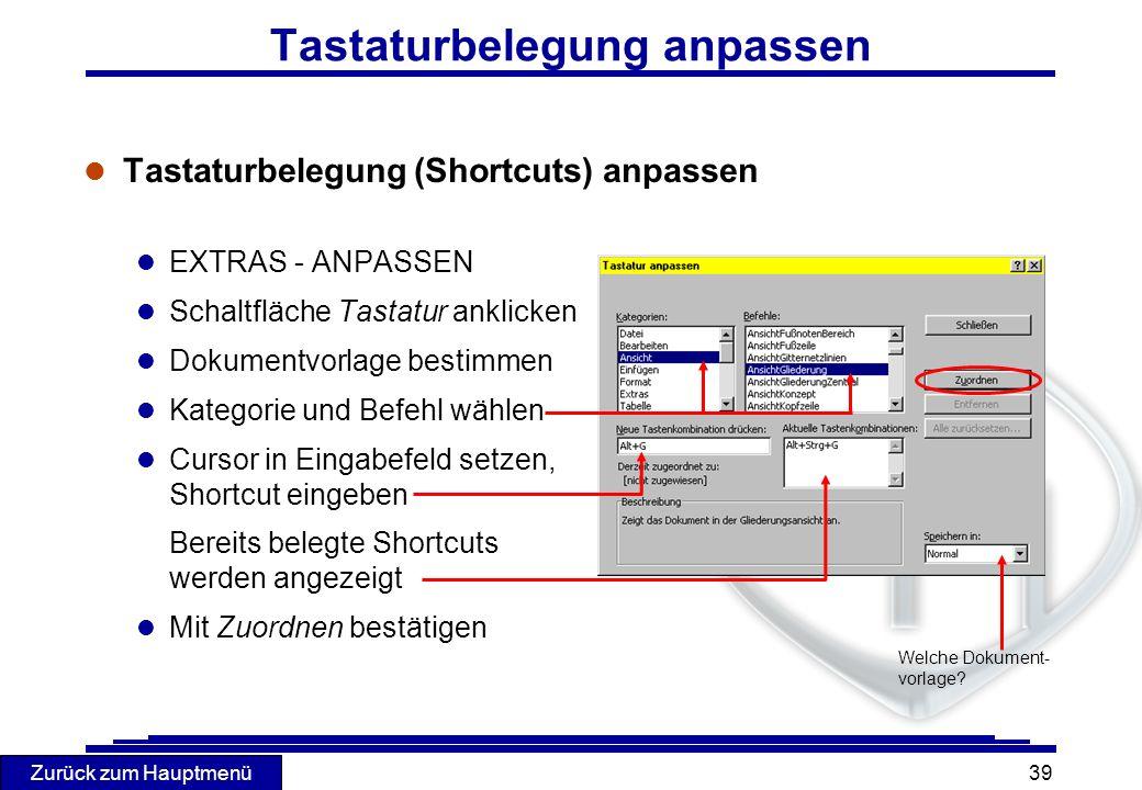 Zurück zum Hauptmenü 39 l Tastaturbelegung (Shortcuts) anpassen l EXTRAS - ANPASSEN l Schaltfläche Tastatur anklicken l Dokumentvorlage bestimmen l Ka