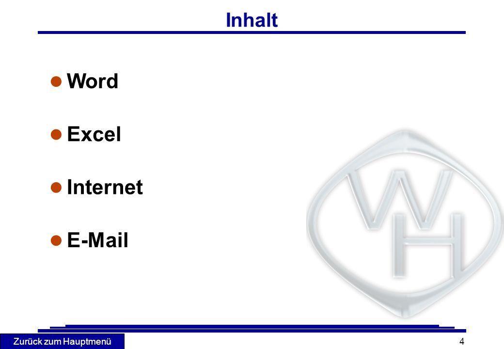 Zurück zum Hauptmenü 4 Inhalt l Excel Excel l Internet Internet l E-Mail E-Mail l Word Word