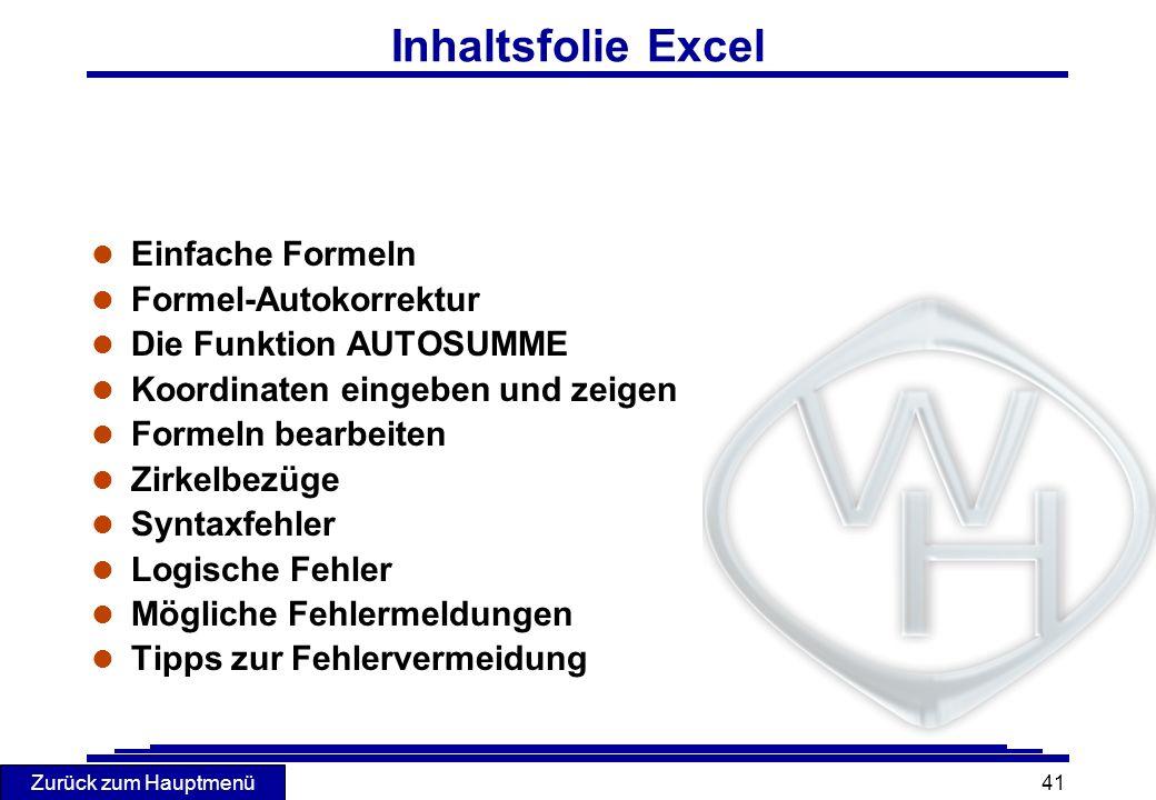 Zurück zum Hauptmenü 41 Inhaltsfolie Excel l Einfache Formeln l Formel-Autokorrektur l Die Funktion AUTOSUMME l Koordinaten eingeben und zeigen l Form