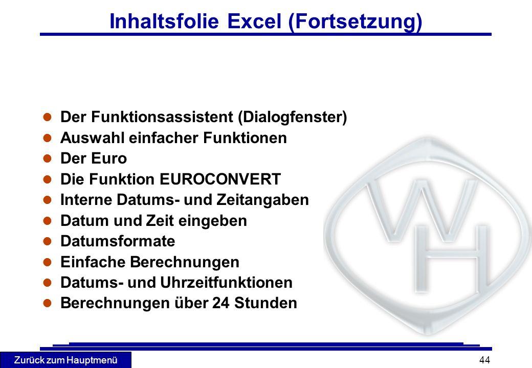 Zurück zum Hauptmenü 44 Inhaltsfolie Excel (Fortsetzung) l Der Funktionsassistent (Dialogfenster) l Auswahl einfacher Funktionen l Der Euro l Die Funk