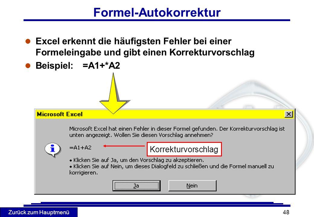 Zurück zum Hauptmenü 48 Formel-Autokorrektur l Excel erkennt die häufigsten Fehler bei einer Formeleingabe und gibt einen Korrekturvorschlag l Beispie