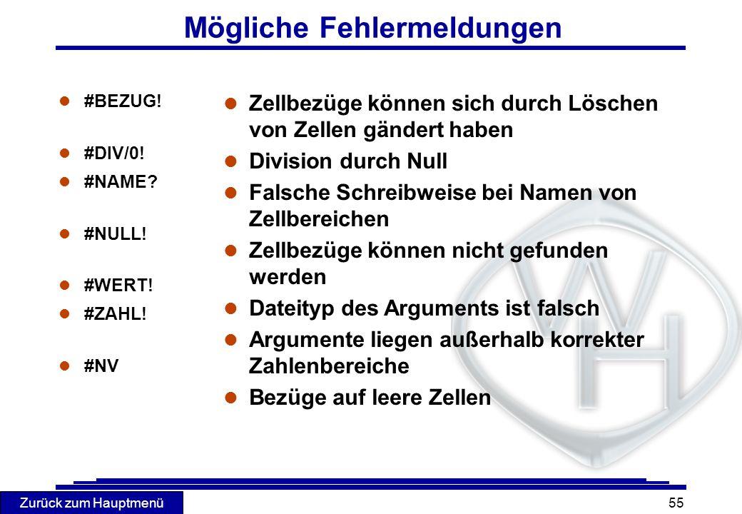 Zurück zum Hauptmenü 55 Mögliche Fehlermeldungen l #BEZUG! l #DIV/0! l #NAME? l #NULL! l #WERT! l #ZAHL! l #NV l Zellbezüge können sich durch Löschen