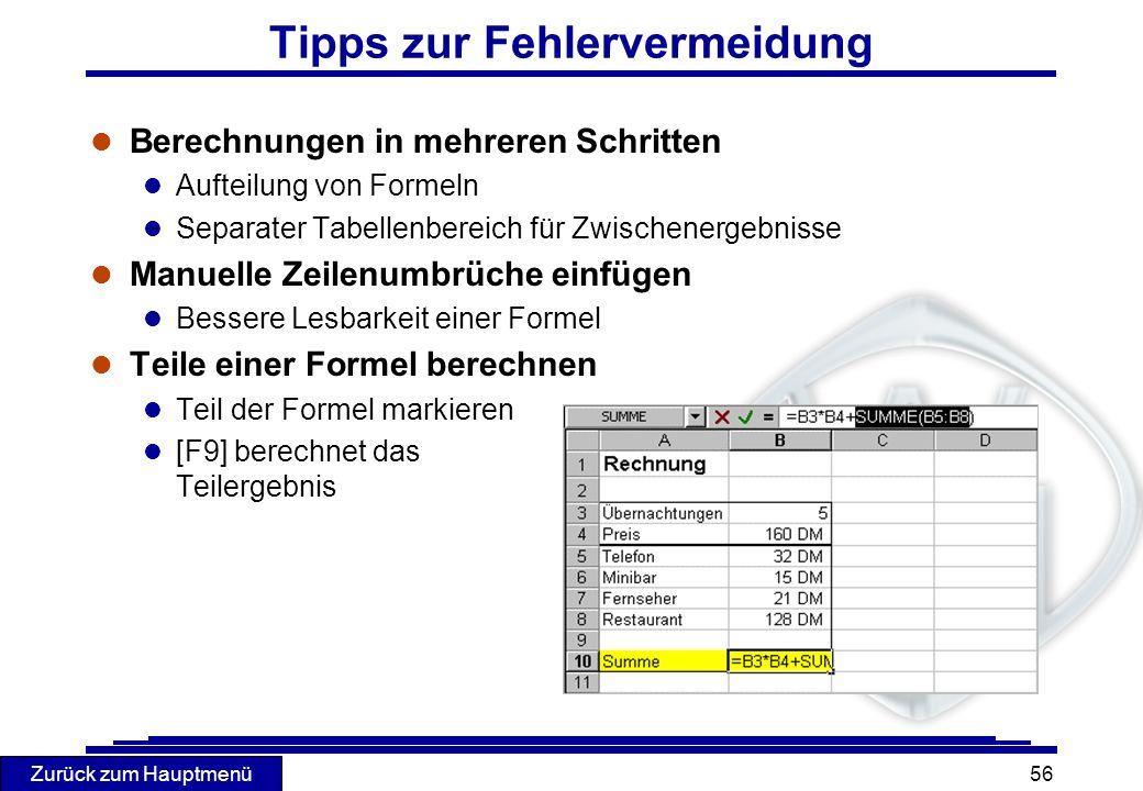 Zurück zum Hauptmenü 56 Tipps zur Fehlervermeidung l Berechnungen in mehreren Schritten l Aufteilung von Formeln l Separater Tabellenbereich für Zwisc