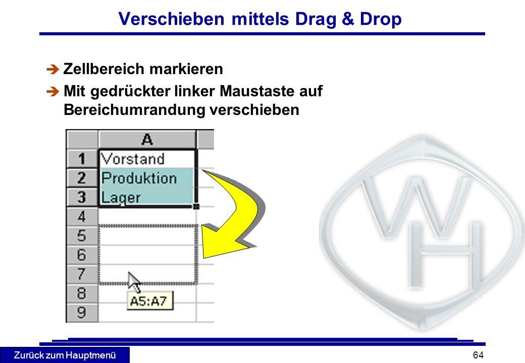 Zurück zum Hauptmenü 64 Verschieben mittels Drag & Drop è Zellbereich markieren è Mit gedrückter linker Maustaste auf Bereichumrandung verschieben