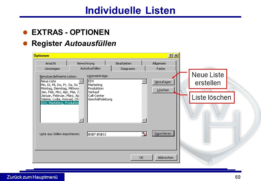 Zurück zum Hauptmenü 69 Individuelle Listen l EXTRAS - OPTIONEN l Register Autoausfüllen Liste löschen Neue Liste erstellen