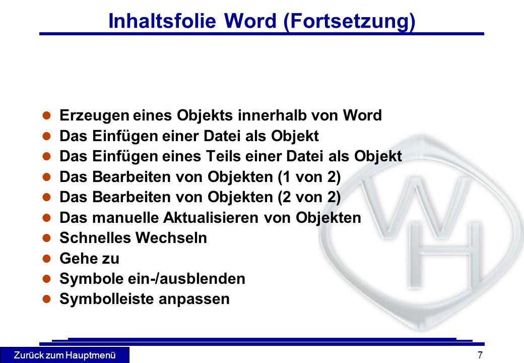 Zurück zum Hauptmenü 7 Inhaltsfolie Word (Fortsetzung) l Erzeugen eines Objekts innerhalb von Word l Das Einfügen einer Datei als Objekt l Das Einfüge