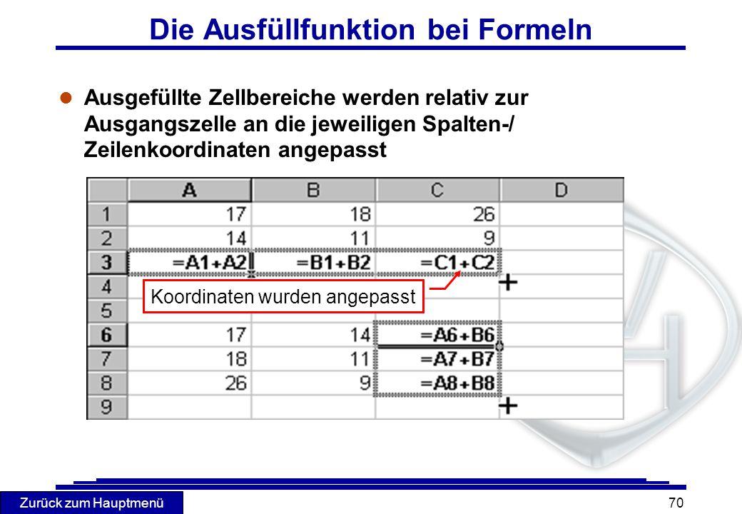 Zurück zum Hauptmenü 70 Die Ausfüllfunktion bei Formeln l Ausgefüllte Zellbereiche werden relativ zur Ausgangszelle an die jeweiligen Spalten-/ Zeilen