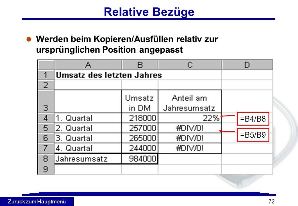 Zurück zum Hauptmenü 72 Relative Bezüge l Werden beim Kopieren/Ausfüllen relativ zur ursprünglichen Position angepasst =B4/B8 =B5/B9