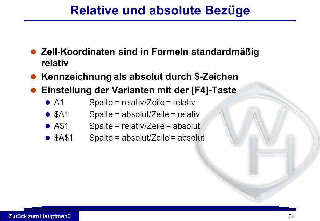 Zurück zum Hauptmenü 74 Relative und absolute Bezüge l Zell-Koordinaten sind in Formeln standardmäßig relativ l Kennzeichnung als absolut durch $-Zeic