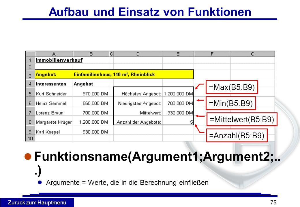 Zurück zum Hauptmenü 75 Aufbau und Einsatz von Funktionen l Funktionsname(Argument1;Argument2;...) l Argumente = Werte, die in die Berechnung einfließ