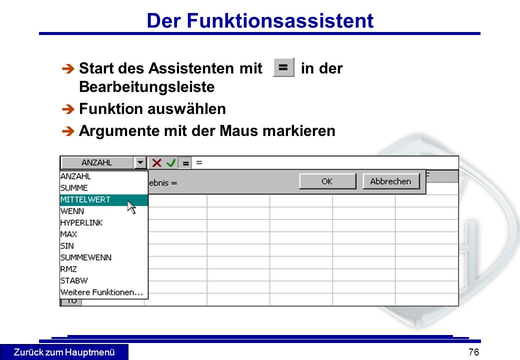 Zurück zum Hauptmenü 76 Der Funktionsassistent è Start des Assistenten mitin der Bearbeitungsleiste è Funktion auswählen è Argumente mit der Maus mark