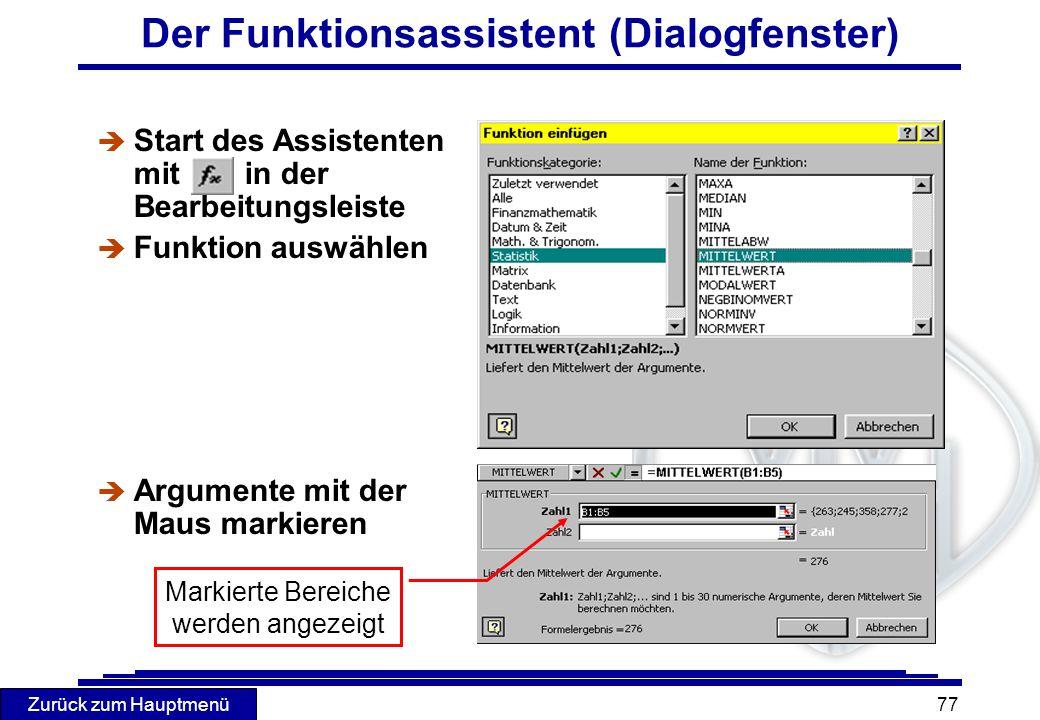 Zurück zum Hauptmenü 77 Der Funktionsassistent (Dialogfenster) è Start des Assistenten mit in der Bearbeitungsleiste è Funktion auswählen è Argumente
