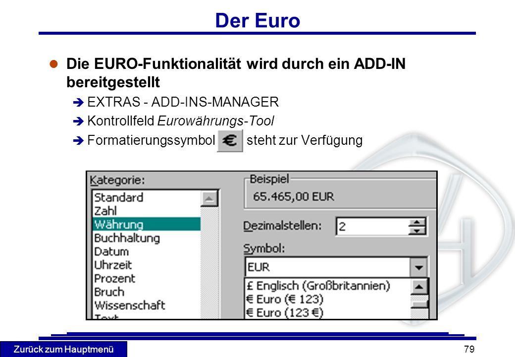 Zurück zum Hauptmenü 79 Der Euro l Die EURO-Funktionalität wird durch ein ADD-IN bereitgestellt è EXTRAS - ADD-INS-MANAGER è Kontrollfeld Eurowährungs