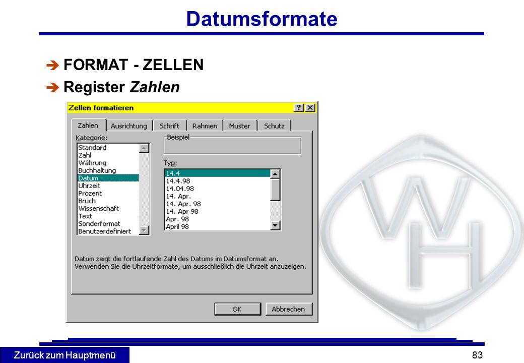 Zurück zum Hauptmenü 83 Datumsformate è FORMAT - ZELLEN è Register Zahlen