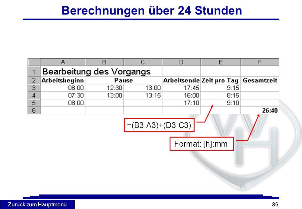Zurück zum Hauptmenü 86 Berechnungen über 24 Stunden =(B3-A3)+(D3-C3) Format: [h]:mm