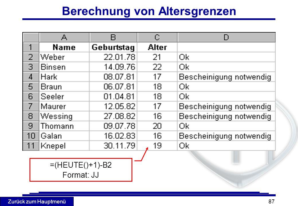 Zurück zum Hauptmenü 87 Berechnung von Altersgrenzen =(HEUTE()+1)-B2 Format: JJ