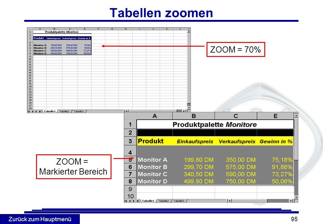 Zurück zum Hauptmenü 95 Tabellen zoomen ZOOM = 70% ZOOM = Markierter Bereich