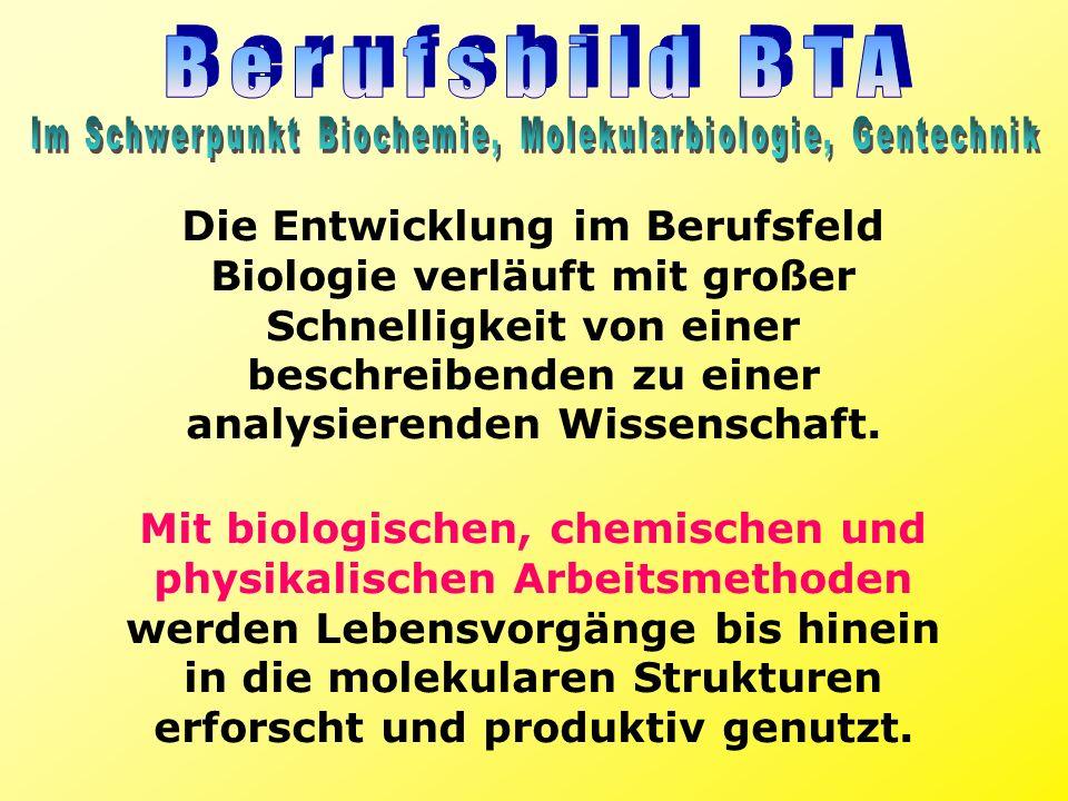 Die Entwicklung im Berufsfeld Biologie verläuft mit großer Schnelligkeit von einer beschreibenden zu einer analysierenden Wissenschaft. Mit biologisch