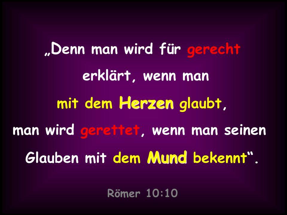 D enn man wird für gerecht erklärt, wenn man Herzen mit dem Herzen glaubt, man wird gerettet, wenn man seinen Mund Glauben mit dem Mund bekennt. Römer