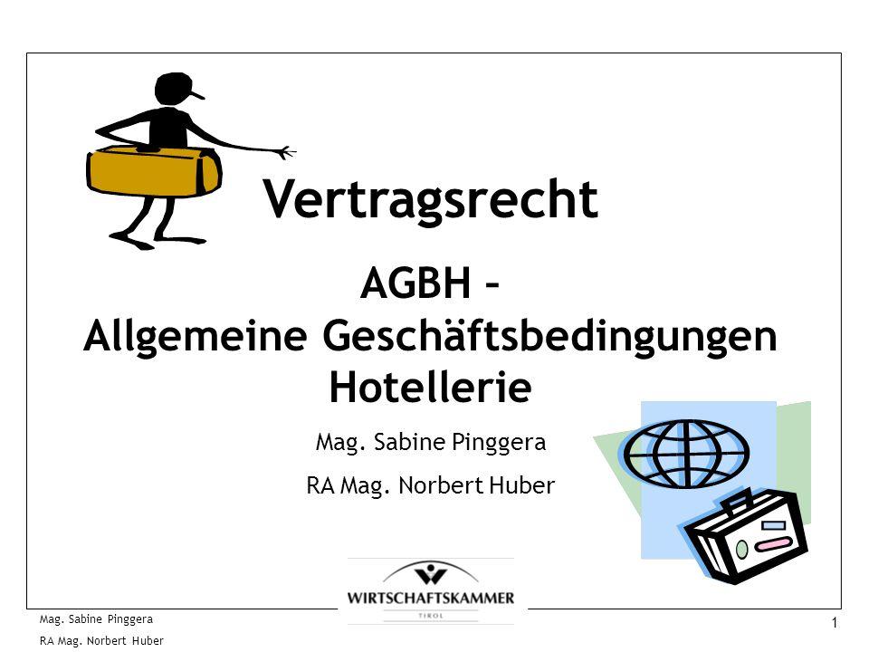 1 Mag. Sabine Pinggera RA Mag. Norbert Huber Vertragsrecht AGBH – Allgemeine Geschäftsbedingungen Hotellerie Mag. Sabine Pinggera RA Mag. Norbert Hube