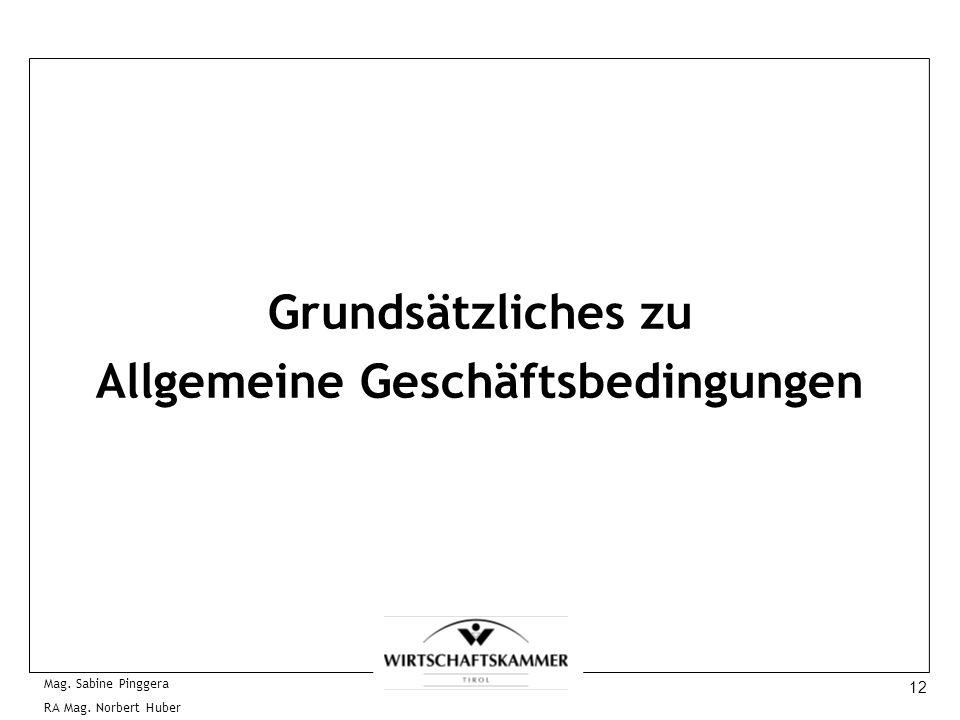 12 Mag. Sabine Pinggera RA Mag. Norbert Huber Grundsätzliches zu Allgemeine Geschäftsbedingungen