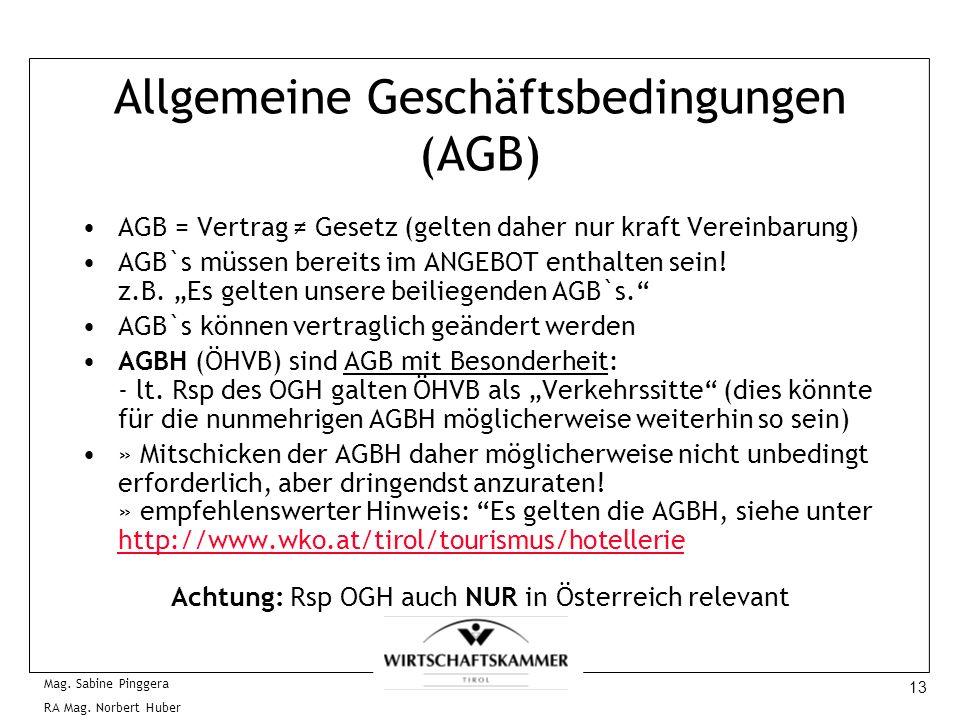 13 Mag. Sabine Pinggera RA Mag. Norbert Huber Allgemeine Geschäftsbedingungen (AGB) AGB = Vertrag Gesetz (gelten daher nur kraft Vereinbarung) AGB`s m