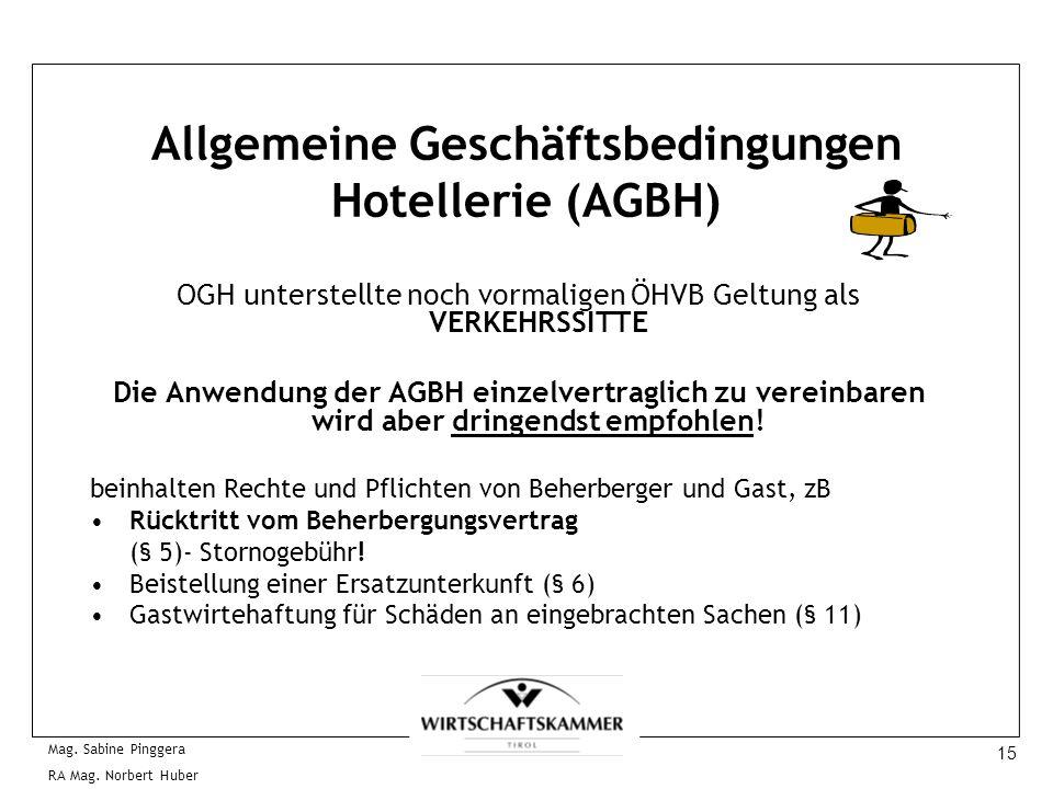 15 Mag. Sabine Pinggera RA Mag. Norbert Huber Allgemeine Geschäftsbedingungen Hotellerie (AGBH) OGH unterstellte noch vormaligen ÖHVB Geltung als VERK