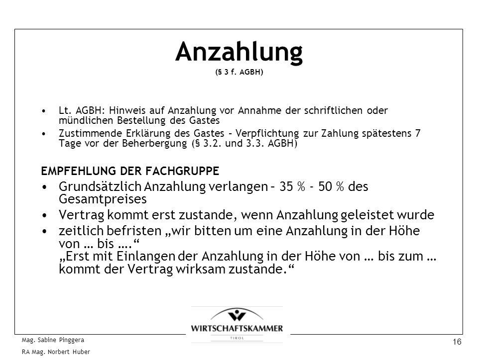 16 Mag. Sabine Pinggera RA Mag. Norbert Huber Anzahlung (§ 3 f. AGBH) Lt. AGBH: Hinweis auf Anzahlung vor Annahme der schriftlichen oder mündlichen Be