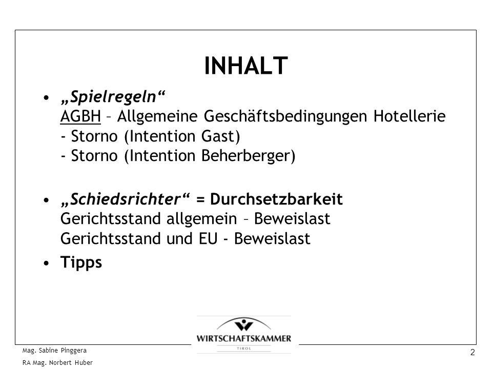 2 Mag. Sabine Pinggera RA Mag. Norbert Huber INHALT Spielregeln AGBH – Allgemeine Geschäftsbedingungen Hotellerie - Storno (Intention Gast) - Storno (