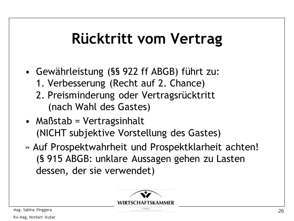 26 Mag. Sabine Pinggera RA Mag. Norbert Huber Rücktritt vom Vertrag Gewährleistung (§§ 922 ff ABGB) führt zu: 1. Verbesserung (Recht auf 2. Chance) 2.